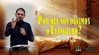 Por que nós ouvimos o Evangelho? - Pr. Ciro de Menezes