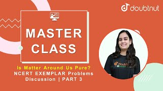 NCERT EXEMPLAR  Problems Discussion | PART 3 | CLASS 9 Science | Master Class By Swati Ma'am