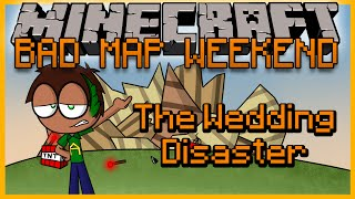 Bad Map Weekend: The Wedding Disaster