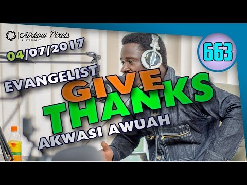 GIVE THANKS TO THE ALMIGHTY ALL THE TIME BY EVANGELIST AKWASI AWUAH