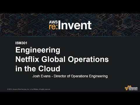 AWS re:Invent 2015  ISM301 Engineering Netflix Global Operations in the Cloud