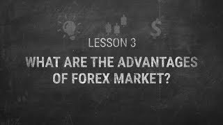 LESSON 3. What are the advantages of Forex market?