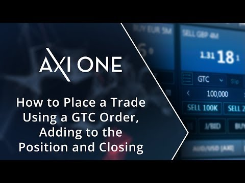 How to Place a Trade Using a GTC Order, Adding to the Position and Closing | AxiOne