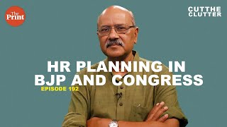 The BJP's HR planning has been much better than the Congress | ep 192