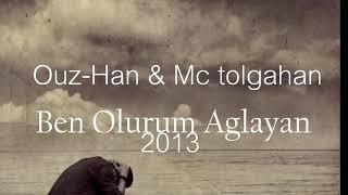 Ouz-Han ft. Mc Tolgahan - Ben Olurum Ağlayan ( Offıcial Video ) Resimi