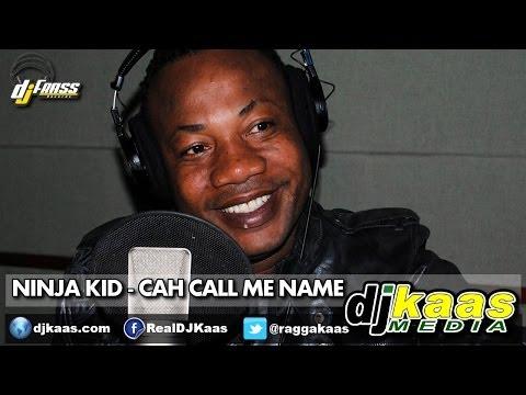 Ninja Kid - Cah Call Me Name [Raw] (June 2014) Gwaan Bad Riddim - Dj Frass Records   Dancehall