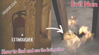 How to find and use the Fire Extinguisher ( Evil Nun version 1.5.1 )
