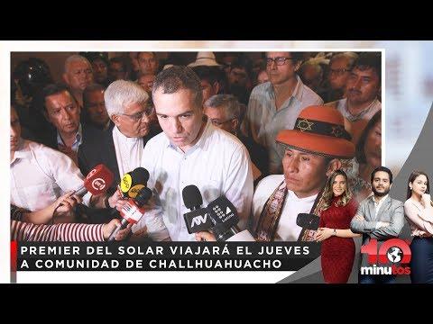 Premier del Solar viajará el jueves a comunidad de Challhuahuacho - 10 minutos Edición Matinal