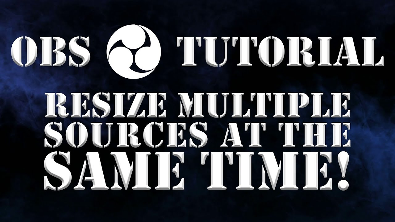 How to resize multiple sources - OBS Tutorial