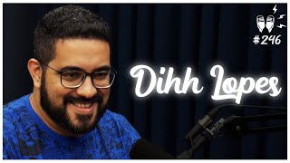 DIHH LOPES - Flow Podcast #246