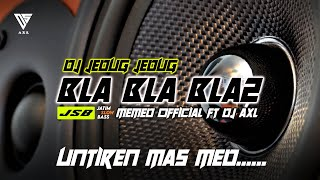 Download DJ BLA BLA BLA pt 2 Versi JEDUG -JEDUG   DS AXL Ft MEMED OFFICIAL