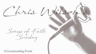 Chris Wilson - Songs Of Faith - October 3, 2021