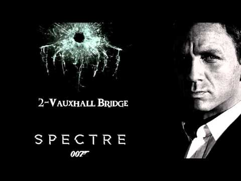 SPECTRE Soundtrack - 02. Vauxhall Bridge