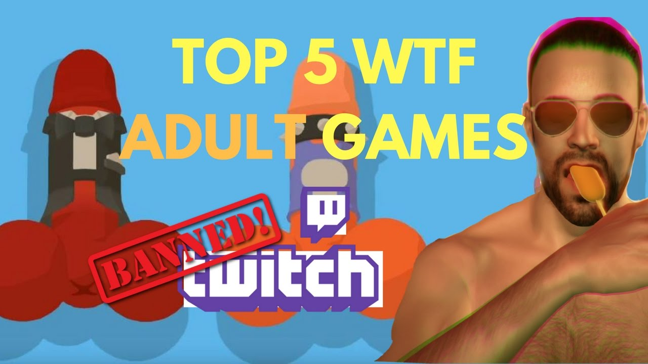 Top 5 Wtf Adult Games Banned On Twitch Youtube