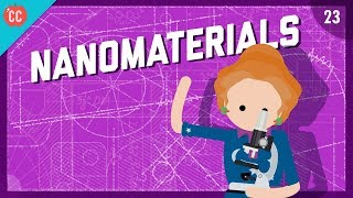 The Mighty Power of Nanomaterials: Crash Course Engineering #23