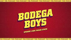 Bodega Boys Ep 205: Failed State