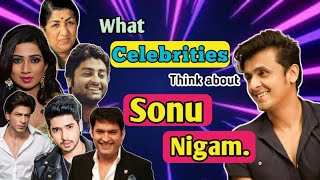 What Celebrities Think About ' Sonu Nigam ' | Who Is Sonu Nigam? | Ft. Arijit Singh, SRK ,K Sharm ,🔥