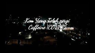 Gambar cover KAU YANG TELAH PERGI - CAFFEINE ( COVER DHIKA )