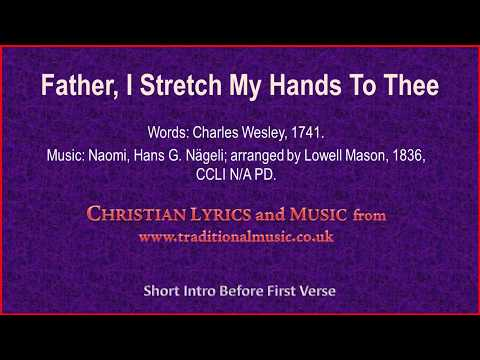 Father, I Stretch My Hands To Thee(Wesley-Naomi) - Hymn Lyrics & Music