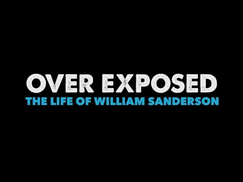 Over Exposed - The Life of William Sanderson