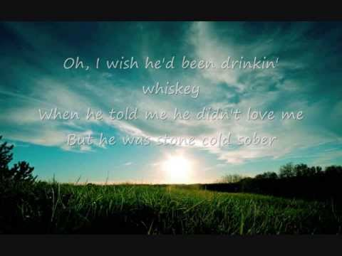 Terri Clark: I Wish He'd Been Drinkin' Whiskey (Stone Cold Sober) Lyrics