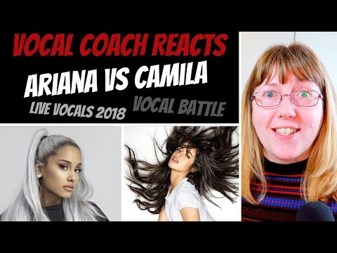 Vocal Coach Reacts To Ariana Grande Vs Camila Cabello LIVE Vocals 2018 - VOCAL BATTLE