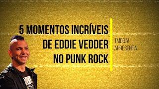 5 momentos incríveis de Eddie Vedder no Punk Rock