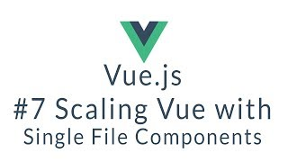 Vue.js Tutorial #7 - Scaling Vue with Single File Components