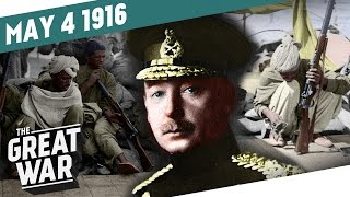 The British Surrender At Kut - Germany Restricts The U-Boats  I THE GREAT WAR - Week 93