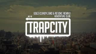 Adventure Club - Gold (Candyland & REVOKE Remix)