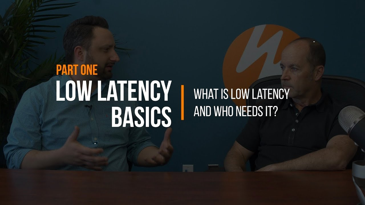 Low Latency Basics: What Is Low Latency, and Who Needs It?