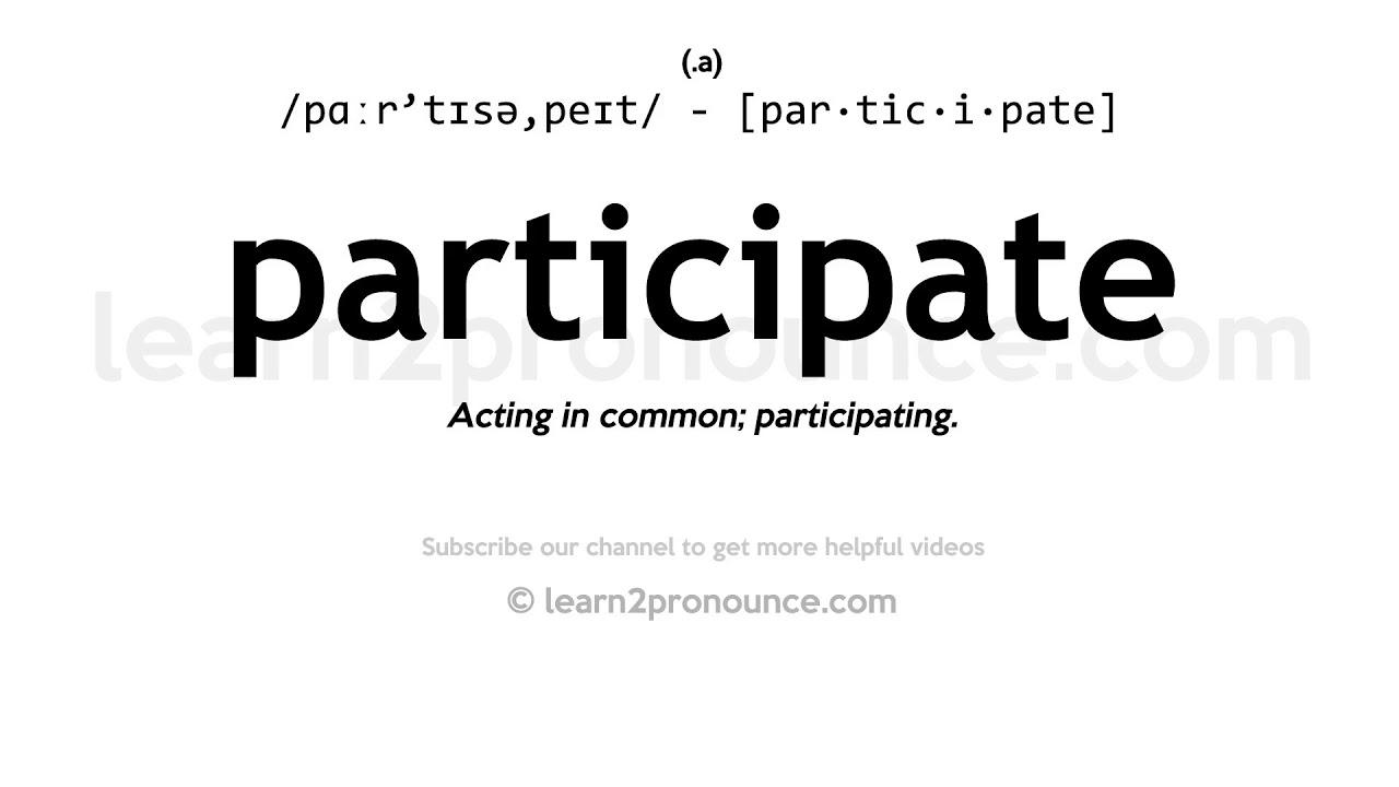 Pronunciation of Participate  Definition of Participate