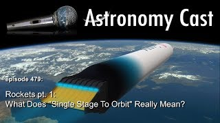 "Astronomy Cast 479: Rockets pt. 1 - What Does ""Single Stage To Orbit"" Really Mean?"