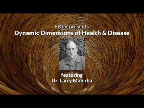 Dynamic and Subjective Dimensions of Health & Disease with Dr. Larry Malerba