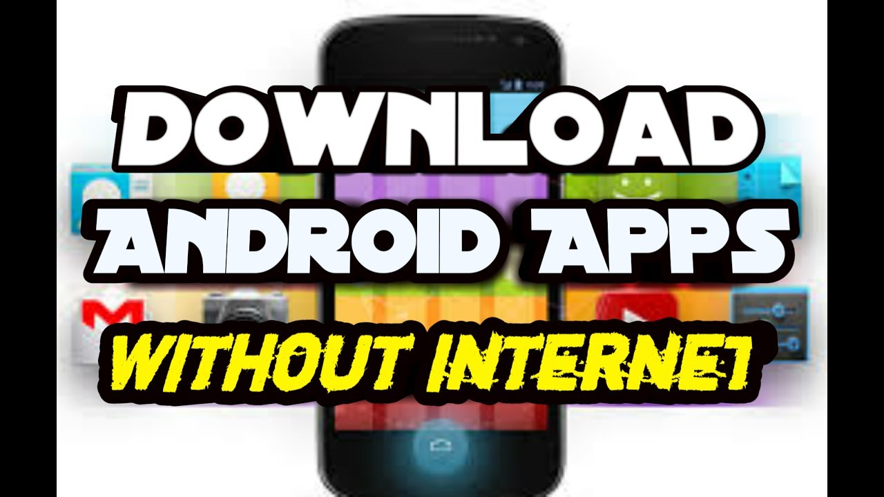 How To Download Android Apps Games Without Internet 2017