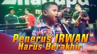 BOCAH 6 TAHUN PENERUS IRWAN - HARUS BERAKHIR MP3