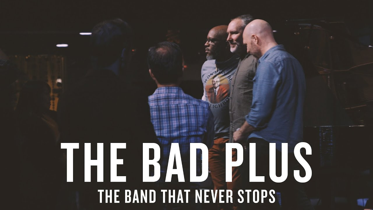 The Bad Plus | The Band That Never Stops