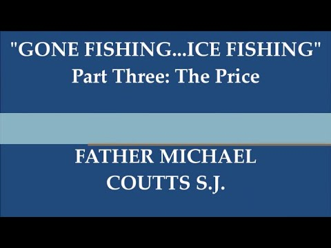 "Father Michael Coutts S.J. reflection series ""GONE FISHING...ICE FISHING"" Part 3: The Price"