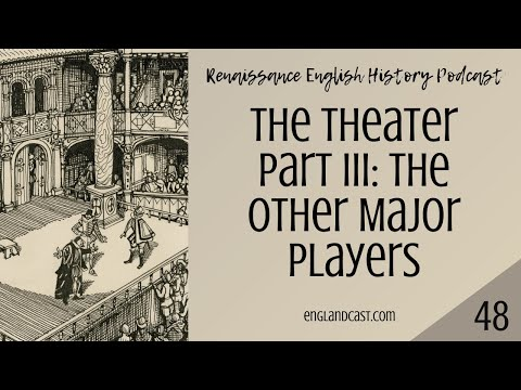 Renaissance English History Podcast Episode 48: The Theater Part III