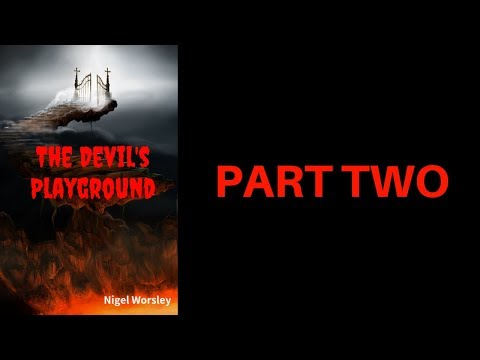 The Devils Playground by Nigel Worsley - Part 2 of 2