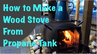 How To Make A Wood Stove Using A Propane Tank
