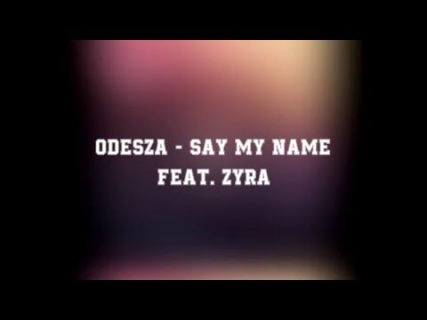 ODESZA  Say my name feat ZYRA lyrics