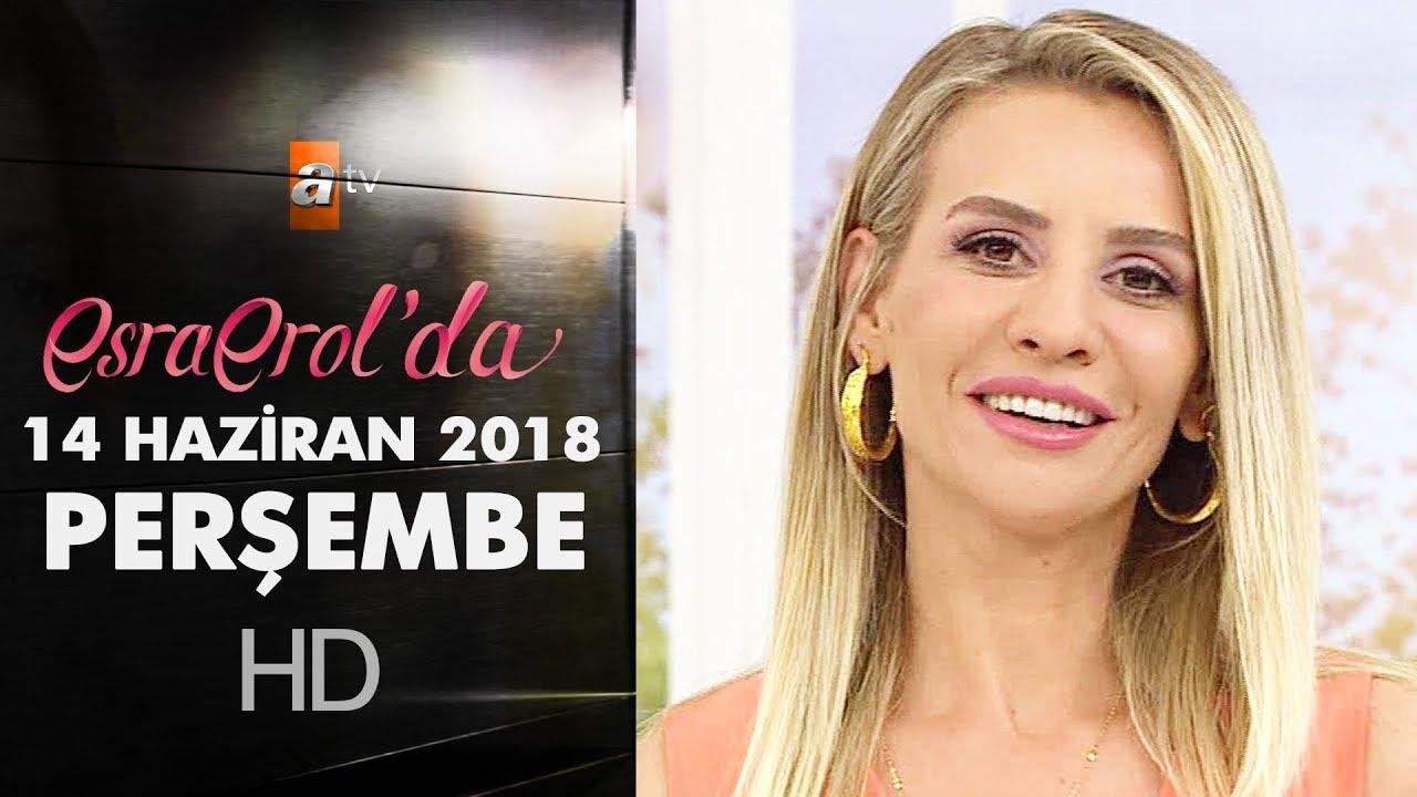 Esra Erol'da 14 Haziran 2018 | Perşembe