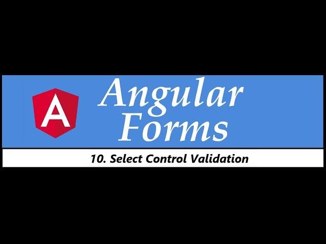 Angular Forms Tutorial - 10 - Select control validation