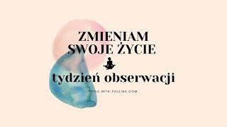 ZMIENIAM SWOJE ŻYCIA - 1 tydzień obserwacji - motywacja i medytacja  I  na żywo 18.01