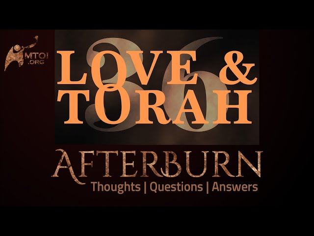 Afterburn | Thoughts, Q&A on Love and Torah | Part 36