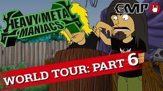 Heavy Metal Maniacs: World Tour! Part 6