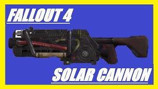 Fallout 4:Solar Cannon(Creation Club Content)