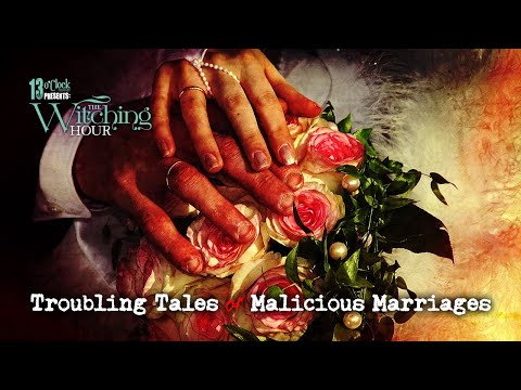 13 O'Clock Presents The Witching Hour: Troubling Tales of Malicious Marriages