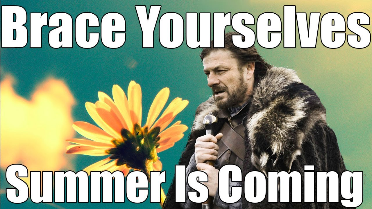 XCHOBHAMx   Brace Yourselves, The Summer Is Coming   YouTube